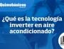 ¿Qué es la tecnología inverter en aireacondicionado?