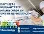Riesgos y medidas de seguridad para el uso de refrigerantes en equipos derefrigeración