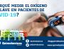 ¿Por qué medir el oxígeno es clave en pacientes deCOVID-19?